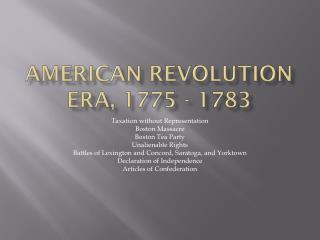 American Revolution Era, 1775 - 1783