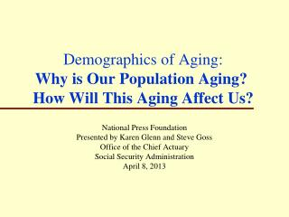 Demographics of Aging:  Why is Our Population Aging?�  How Will This Aging Affect Us?