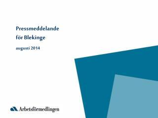 Pressmeddelande för Blekinge augusti 2014