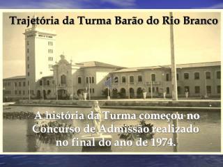 Trajetória da Turma Barão do Rio Branco