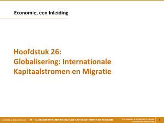 Hoofdstuk 26: Globalisering: Internationale Kapitaalstromen en Migratie