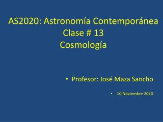 AS2020: Astronom ía Contemporánea Clase # 13 Cosmología