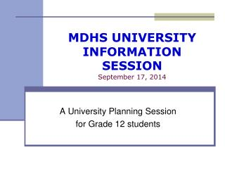 MDHS UNIVERSITY INFORMATION SESSION September 17, 2014