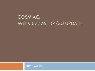 COSMIAC: Week 07/26- 07/30 Update