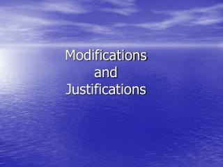 Modifications and Justifications
