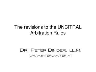 The  revisions to the UNCITRAL Arbitration Rules