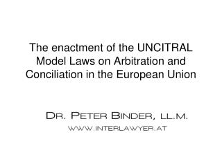 The enactment of the UNCITRAL Model Laws on Arbitration and Conciliation in the European Union