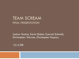 Team SCREAM Final Presentation