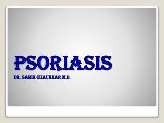PSORIASIS Dr. Samir Chaukkar M.D.