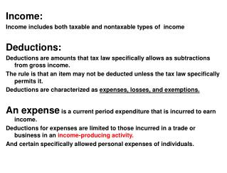 Income: Income includes both taxable and nontaxable types of  income   Deductions: