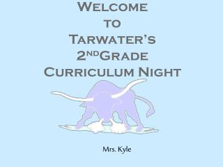 Welcome  to Tarwater�s  2 nd Grade  Curriculum Night