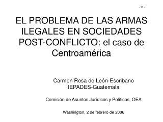 EL PROBLEMA DE LAS ARMAS ILEGALES EN SOCIEDADES POST-CONFLICTO: el caso de Centroamérica