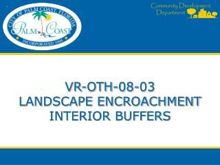 VR-OTH-08-03 LANDSCAPE ENCROACHMENT  INTERIOR BUFFERS
