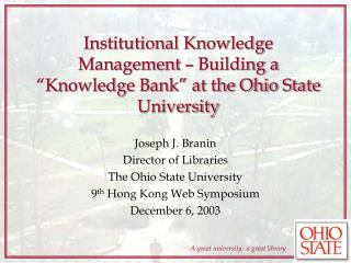 Institutional Knowledge Management � Building a �Knowledge Bank� at the Ohio State University