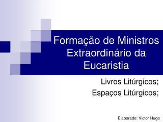 Formação de Ministros Extraordinário da Eucaristia