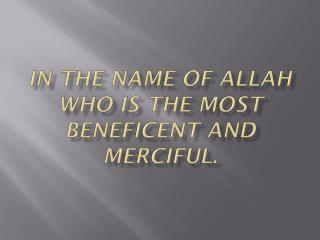 In the name of Allah who is the most beneficent and merciful .