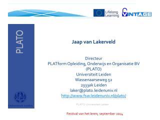 Jaap van Lakerveld  Directeur  PLATform  Opleiding, Onderwijs en Organisatie BV (PLATO)