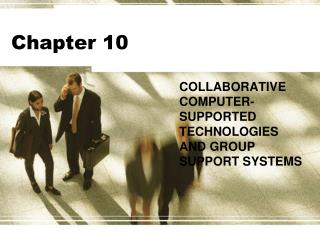 COLLABORATIVE COMPUTER-SUPPORTED TECHNOLOGIES AND GROUP SUPPORT SYSTEMS