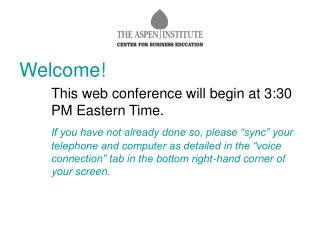 Welcome! This web conference will begin at 3:30 PM Eastern Time.