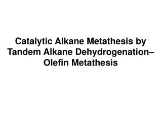 Catalytic Alkane Metathesis by Tandem Alkane Dehydrogenation– Olefin Metathesis
