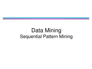 Data Mining Sequential Pattern Mining