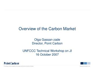 Overview of the Carbon Market Olga Gassan-zade Director, Point Carbon