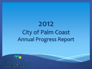 2012 City of Palm Coast Annual Progress Report