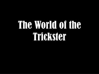 The World of the Trickster