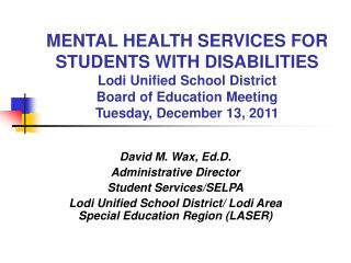 David M. Wax, Ed.D. Administrative Director Student Services/SELPA