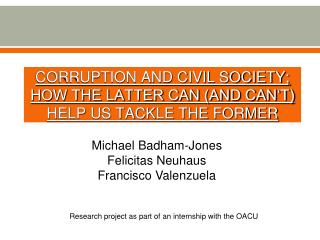 CORRUPTION AND CIVIL SOCIETY; HOW THE LATTER CAN (AND CAN'T) HELP US TACKLE THE FORMER