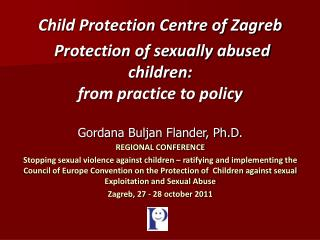 Child Protection Centre of Zagreb Protection of sexually abused children: from practice to policy