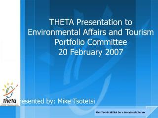 THETA Presentation to Environmental Affairs and Tourism  Portfolio Committee 20 February 2007
