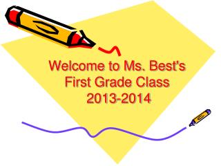 Welcome to Ms. Best's  First Grade Class    2013-2014