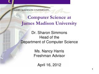 Computer Science at  James Madison University Dr. Sharon Simmons Head of the