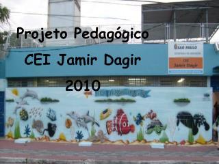 Projeto Pedagógico  CEI Jamir Dagir  2010