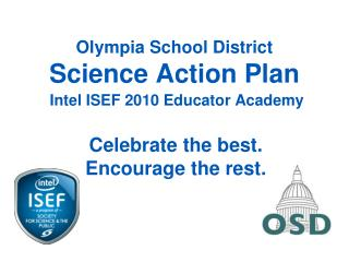 Olympia School District Science Action Plan Intel  ISEF 2010 Educator Academy