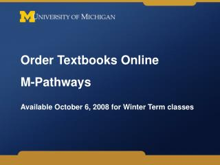 Order Textbooks Online M-Pathways  Available October 6, 2008 for Winter Term classes