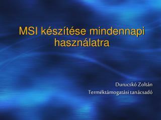 MSI készítése mindennapi használatra