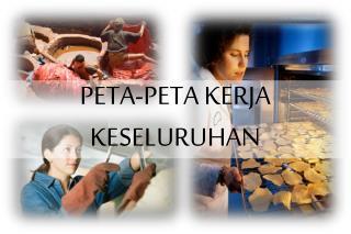 PETA-PETA  KERJA KESELURUHAN
