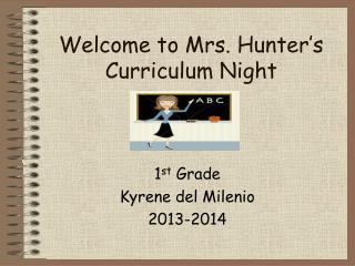 Welcome to Mrs. Hunter's Curriculum Night