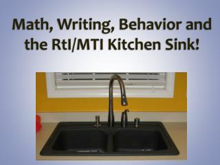 Math, Writing, Behavior and the  RtI /MTI Kitchen Sink!