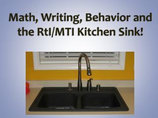 Math, Writing, Behavior and the  RtI /MTI Kitchen Sink!