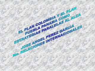 EL PLAN COLOMBIA Y EL PLAN PUEBLA PANAMA COMO ESTRATEGIAS PARALELAS AL ALCA