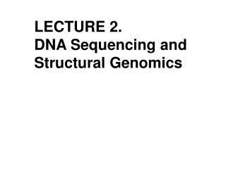 LECTURE 2.   DNA Sequencing and Structural Genomics