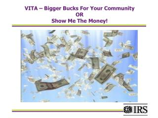 VITA � Bigger Bucks For Your Community OR Show Me The Money!