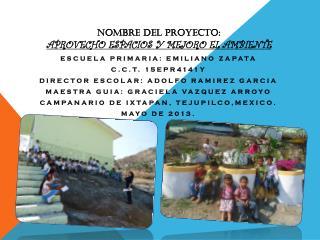 NOMBRE DEL PROYECTO:  APROVECHO  ESPACIOS Y MEJORO EL AMBIENTE