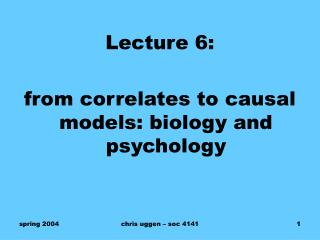 Lecture 6:   from correlates to causal models: biology and psychology