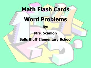 Math Flash Cards  Word Problems By:   Mrs. Scanlon  Balls Bluff Elementary School
