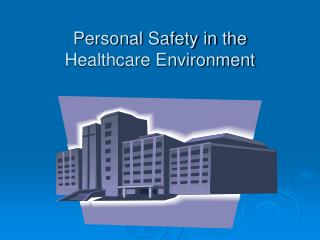 Personal Safety in the  Healthcare Environment