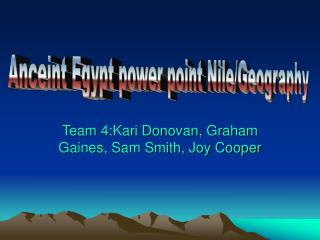 Team 4:Kari Donovan, Graham Gaines, Sam Smith, Joy Cooper